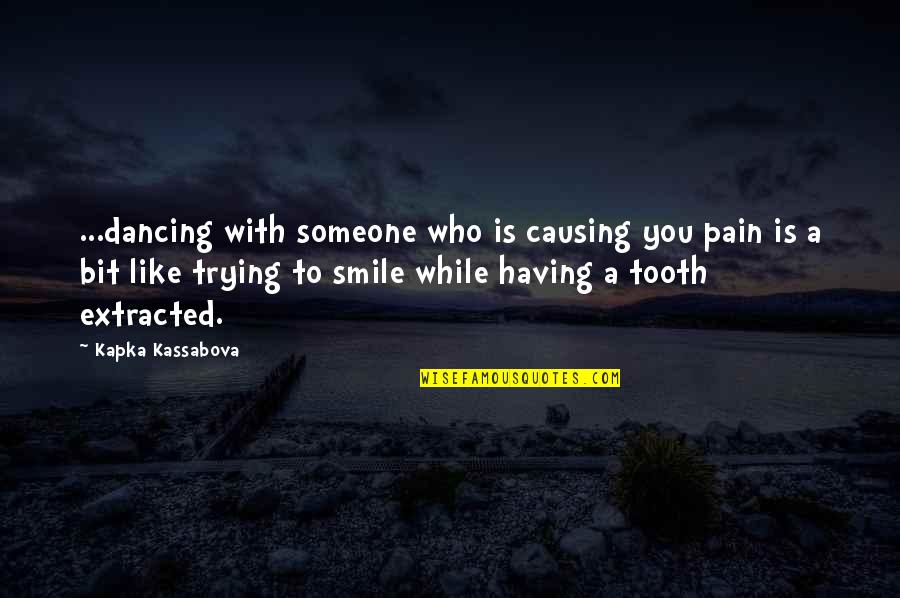 Smile With Someone Quotes By Kapka Kassabova: ...dancing with someone who is causing you pain