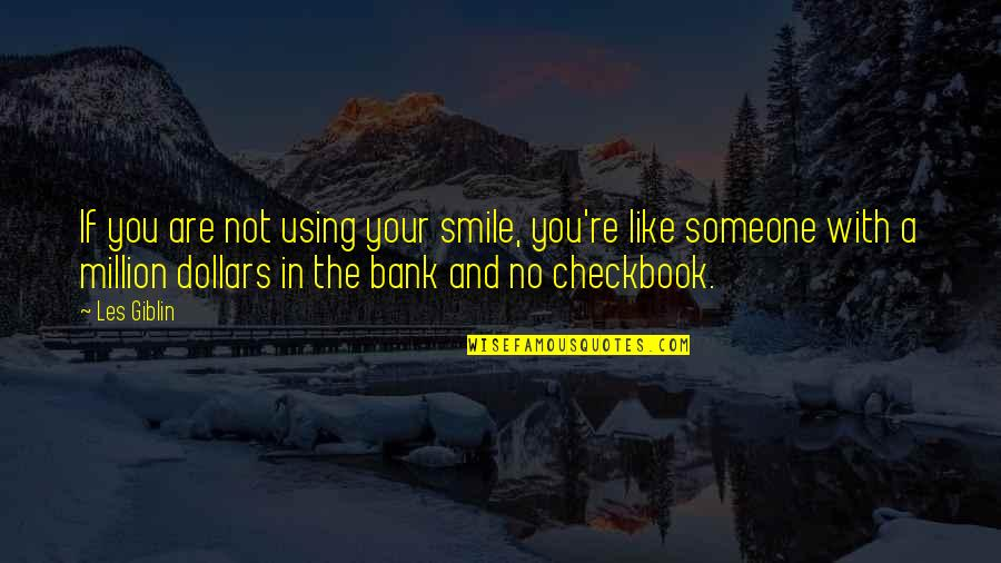 Smile With Someone Quotes By Les Giblin: If you are not using your smile, you're