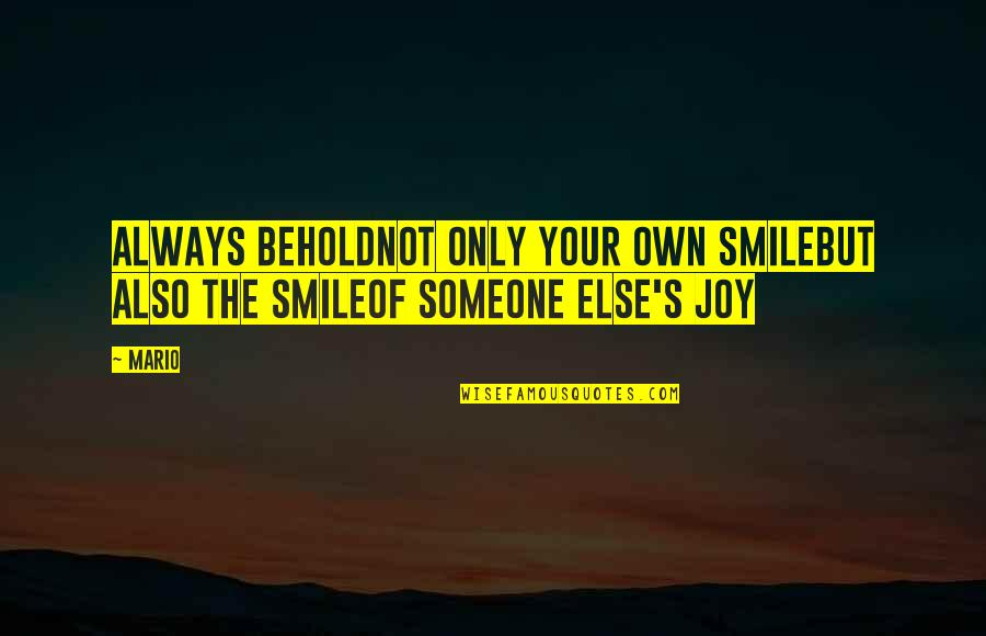 Smile With Someone Quotes By Mario: Always beholdnot only your own smilebut also the