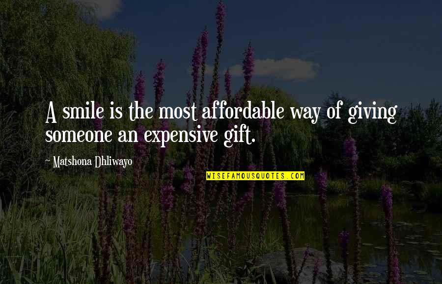 Smile With Someone Quotes By Matshona Dhliwayo: A smile is the most affordable way of