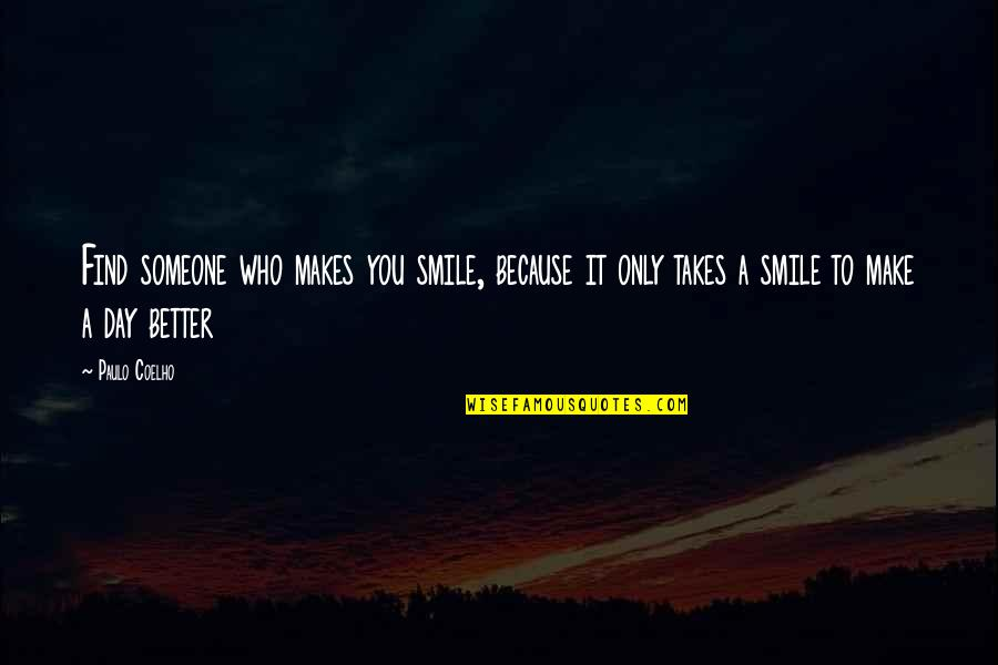Smile With Someone Quotes By Paulo Coelho: Find someone who makes you smile, because it