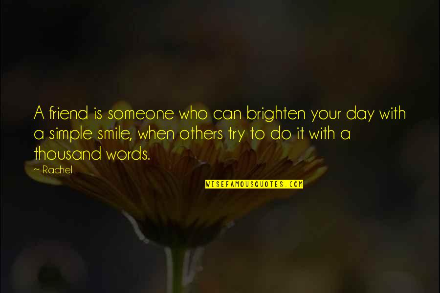 Smile With Someone Quotes By Rachel: A friend is someone who can brighten your