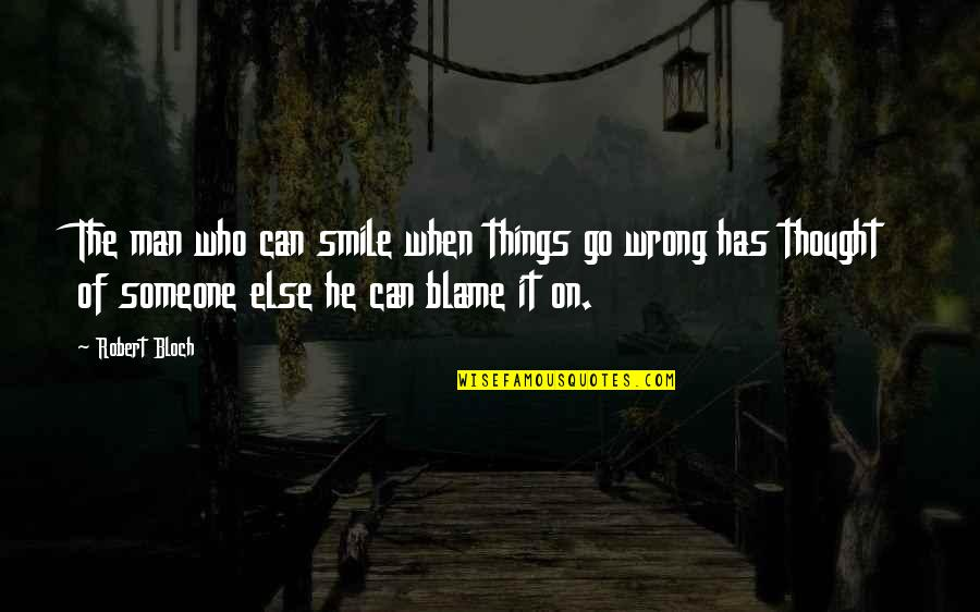 Smile With Someone Quotes By Robert Bloch: The man who can smile when things go