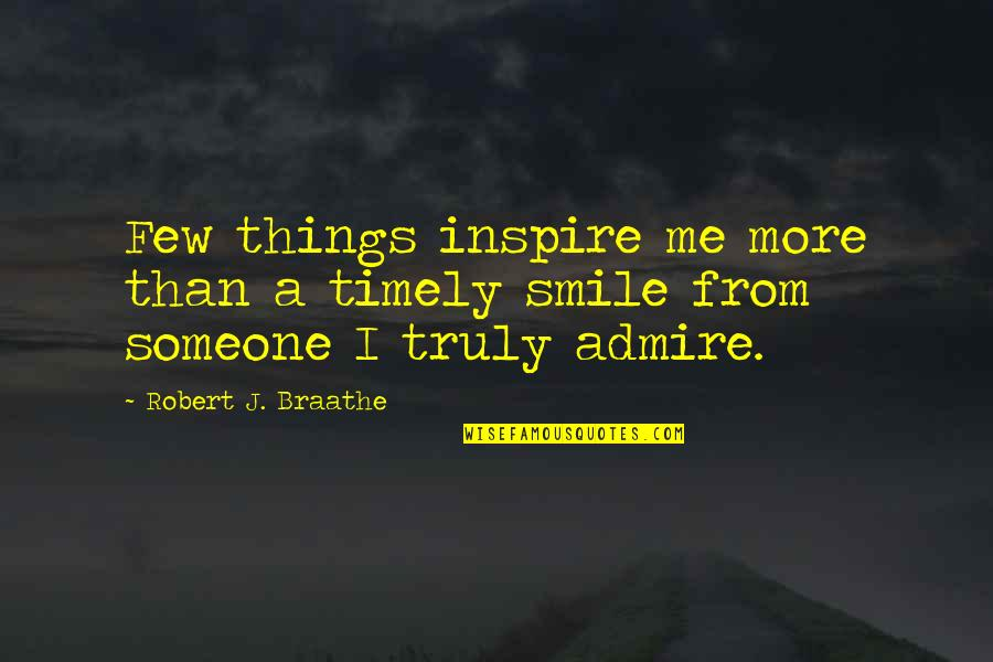 Smile With Someone Quotes By Robert J. Braathe: Few things inspire me more than a timely