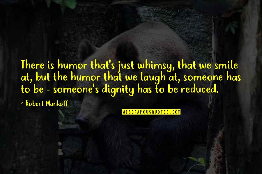 Smile With Someone Quotes By Robert Mankoff: There is humor that's just whimsy, that we