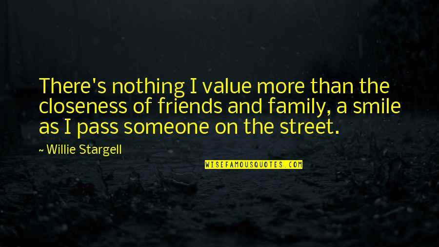 Smile With Someone Quotes By Willie Stargell: There's nothing I value more than the closeness