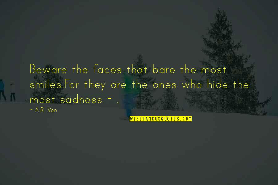 Smiles Hide Quotes By A.R. Von: Beware the faces that bare the most smiles.For