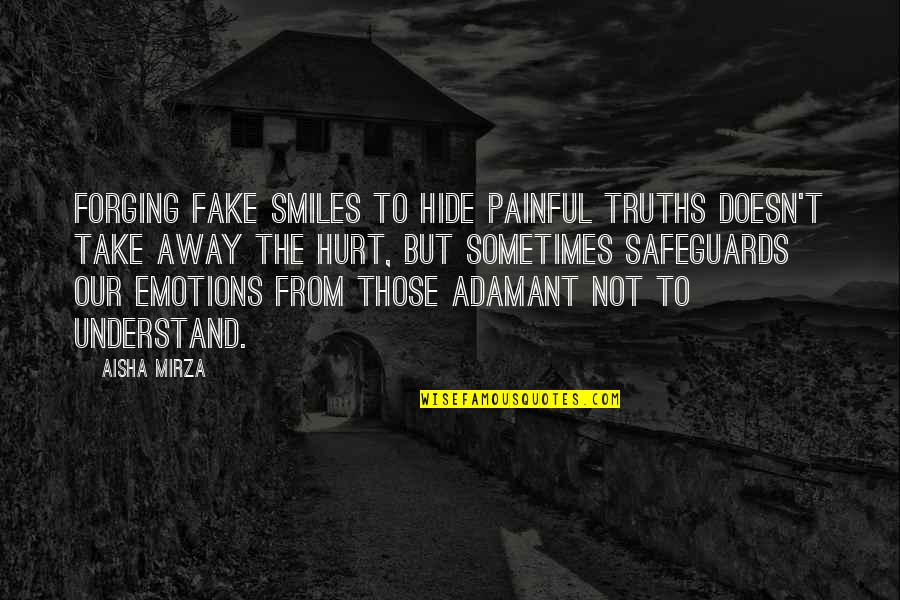 Smiles Hide Quotes By Aisha Mirza: Forging fake smiles to hide painful truths doesn't