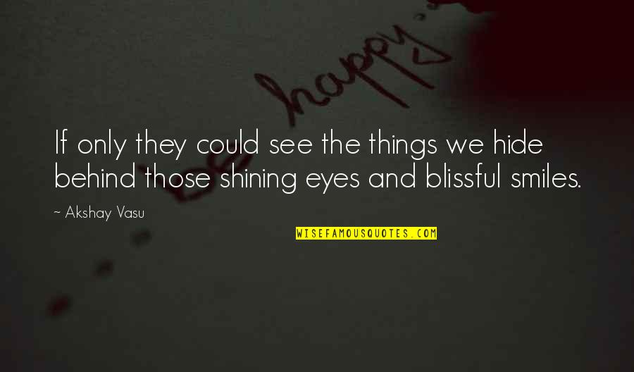 Smiles Hide Quotes By Akshay Vasu: If only they could see the things we