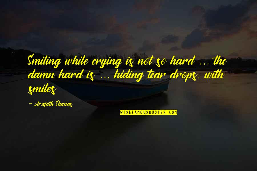 Smiles Hide Quotes By Arafath Shanas: Smiling while crying is not so hard ...