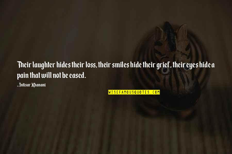 Smiles Hide Quotes By Intisar Khanani: Their laughter hides their loss, their smiles hide