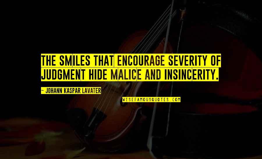 Smiles Hide Quotes By Johann Kaspar Lavater: The smiles that encourage severity of judgment hide
