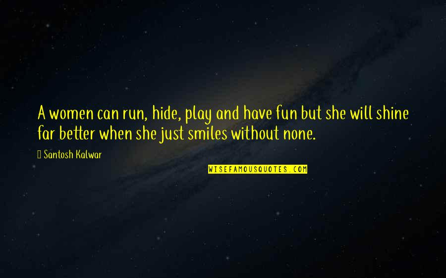 Smiles Hide Quotes By Santosh Kalwar: A women can run, hide, play and have