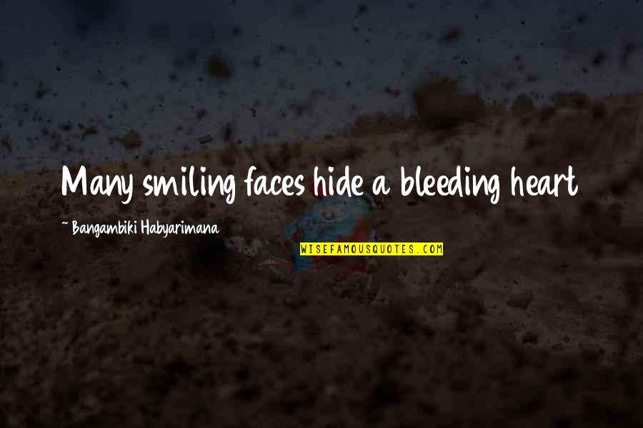 Smiley Face Quotes By Bangambiki Habyarimana: Many smiling faces hide a bleeding heart