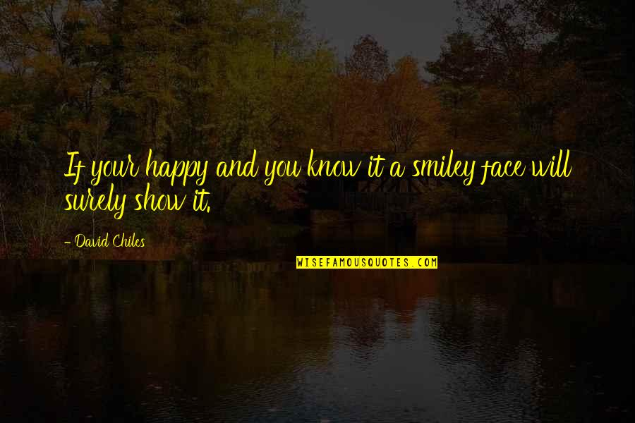 Smiley Face Quotes By David Chiles: If your happy and you know it a