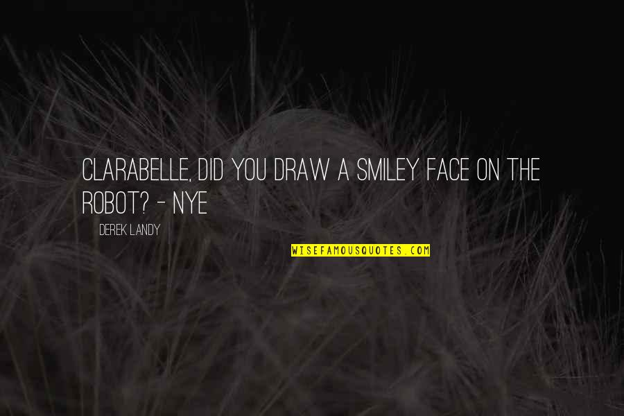 Smiley Face Quotes By Derek Landy: Clarabelle, did you draw a smiley face on