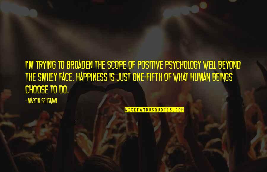 Smiley Face Quotes By Martin Seligman: I'm trying to broaden the scope of positive