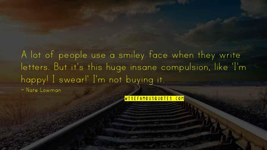 Smiley Face Quotes By Nate Lowman: A lot of people use a smiley face