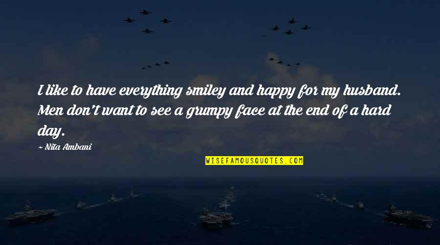 Smiley Face Quotes By Nita Ambani: I like to have everything smiley and happy