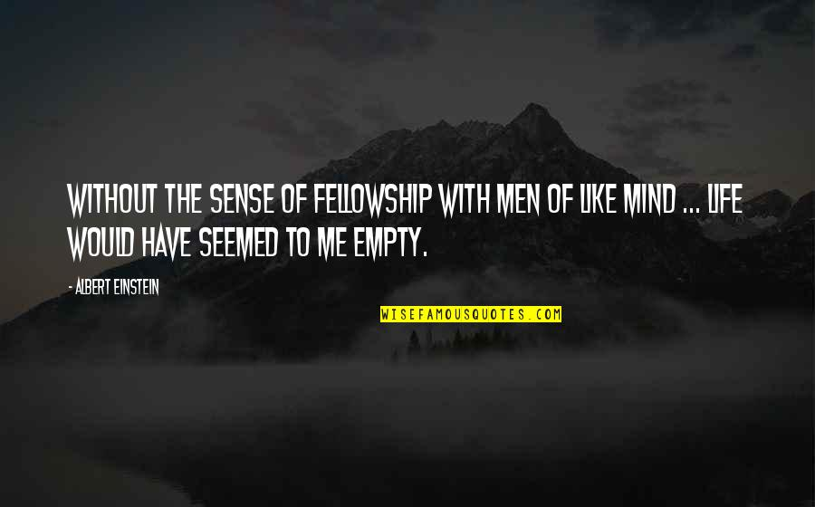 Smiling Today Quotes By Albert Einstein: Without the sense of fellowship with men of