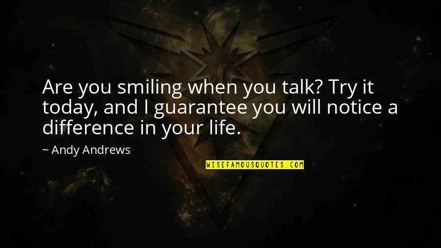 Smiling Today Quotes By Andy Andrews: Are you smiling when you talk? Try it