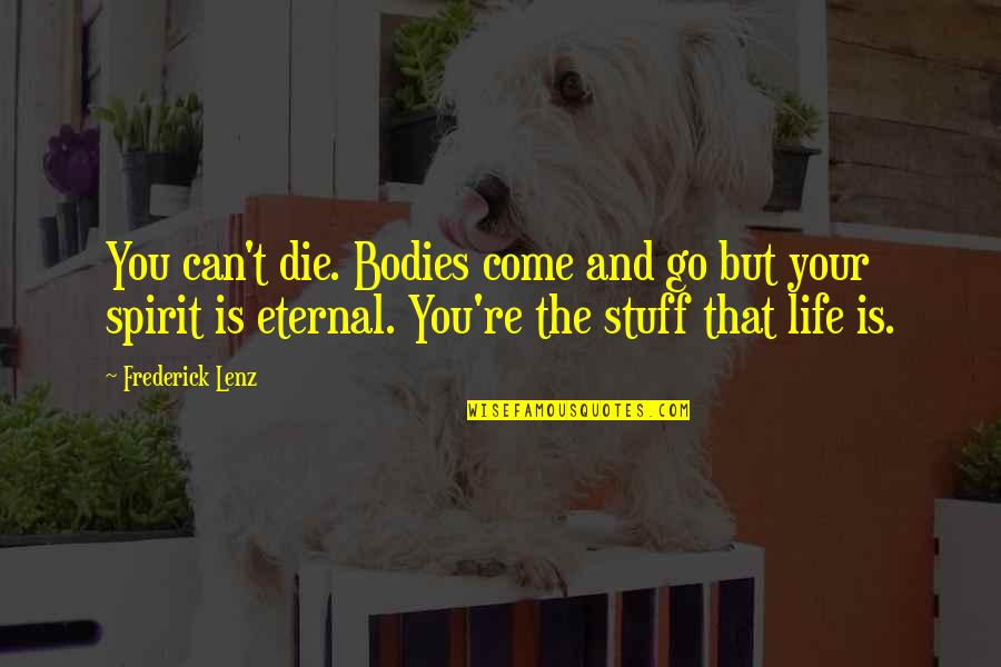 Smiling Today Quotes By Frederick Lenz: You can't die. Bodies come and go but