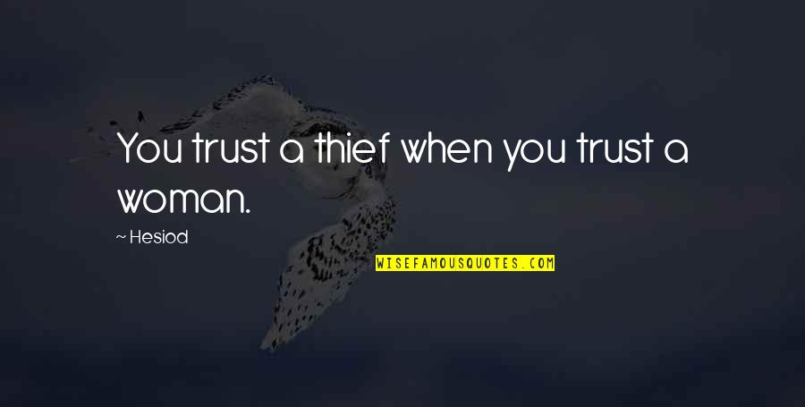 Smiling Today Quotes By Hesiod: You trust a thief when you trust a