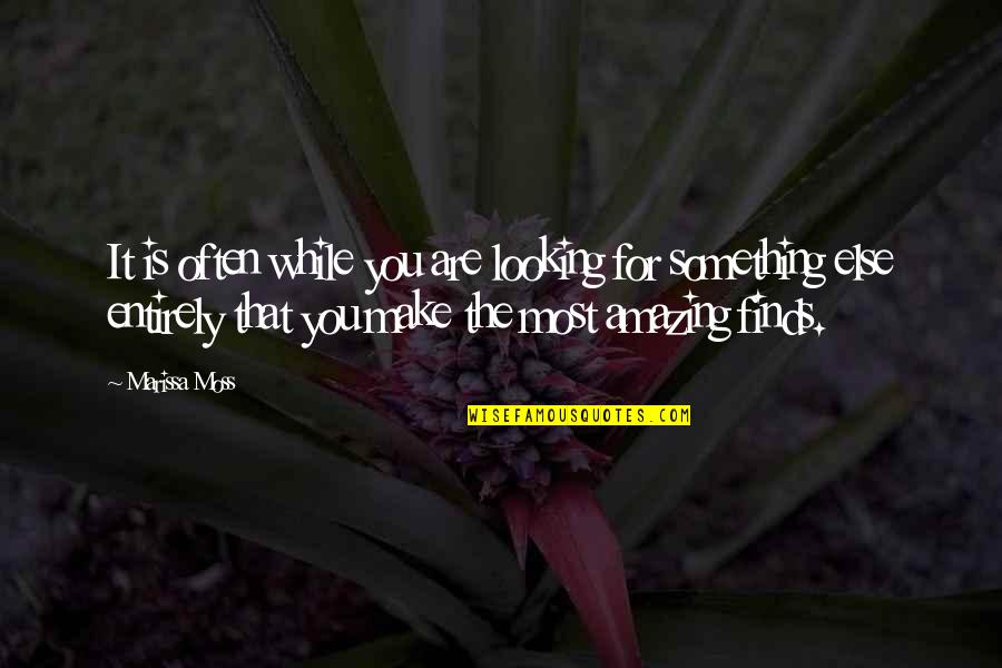 Smiling Today Quotes By Marissa Moss: It is often while you are looking for