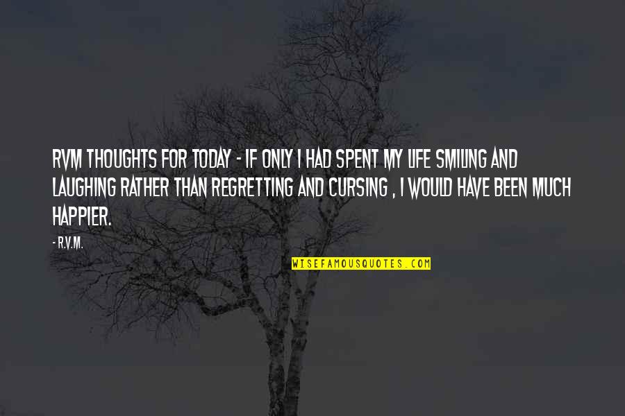 Smiling Today Quotes By R.v.m.: RVM Thoughts for Today - If only I
