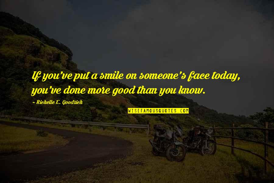 Smiling Today Quotes By Richelle E. Goodrich: If you've put a smile on someone's face