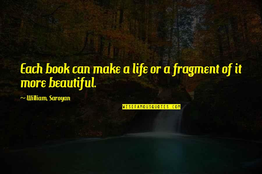 Smiling Today Quotes By William, Saroyan: Each book can make a life or a