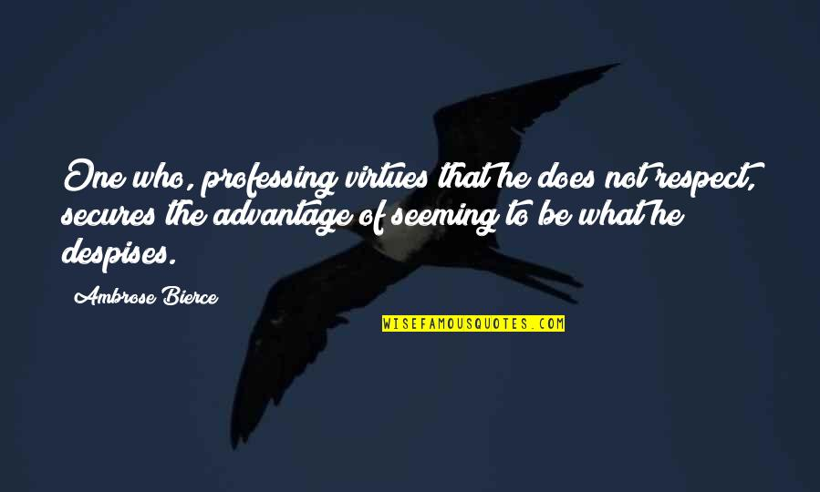 Smithy Character Quotes By Ambrose Bierce: One who, professing virtues that he does not