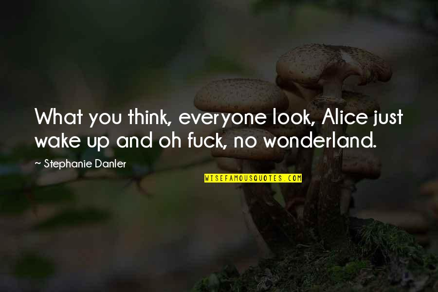 Smithy Character Quotes By Stephanie Danler: What you think, everyone look, Alice just wake