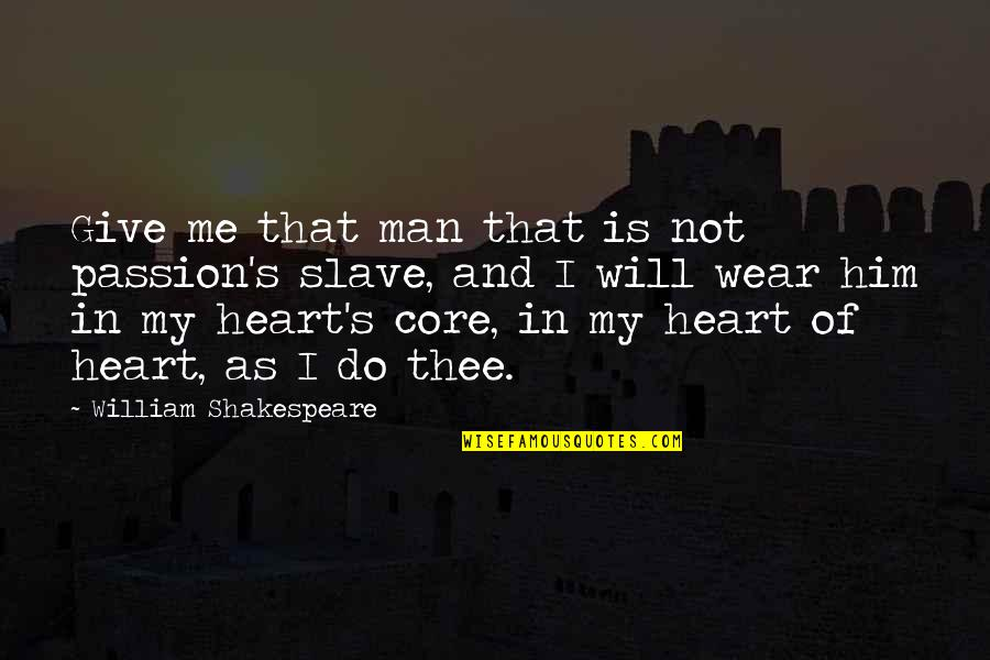 Smithy Character Quotes By William Shakespeare: Give me that man that is not passion's