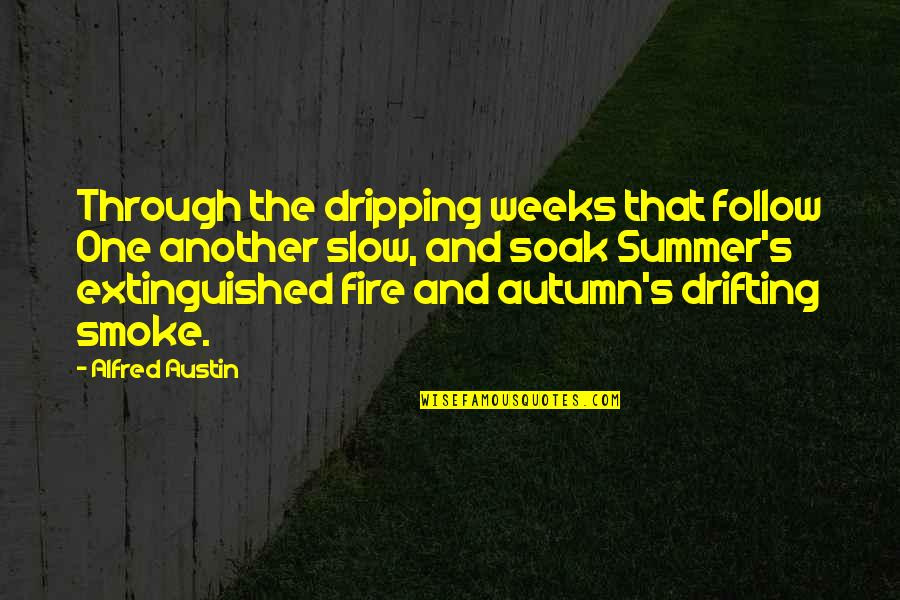 Smoke And Fire Quotes By Alfred Austin: Through the dripping weeks that follow One another