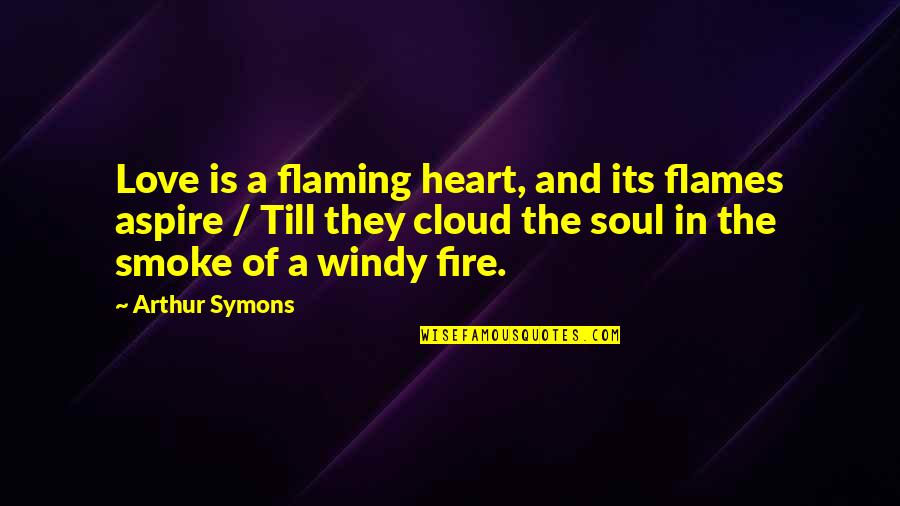 Smoke And Fire Quotes By Arthur Symons: Love is a flaming heart, and its flames