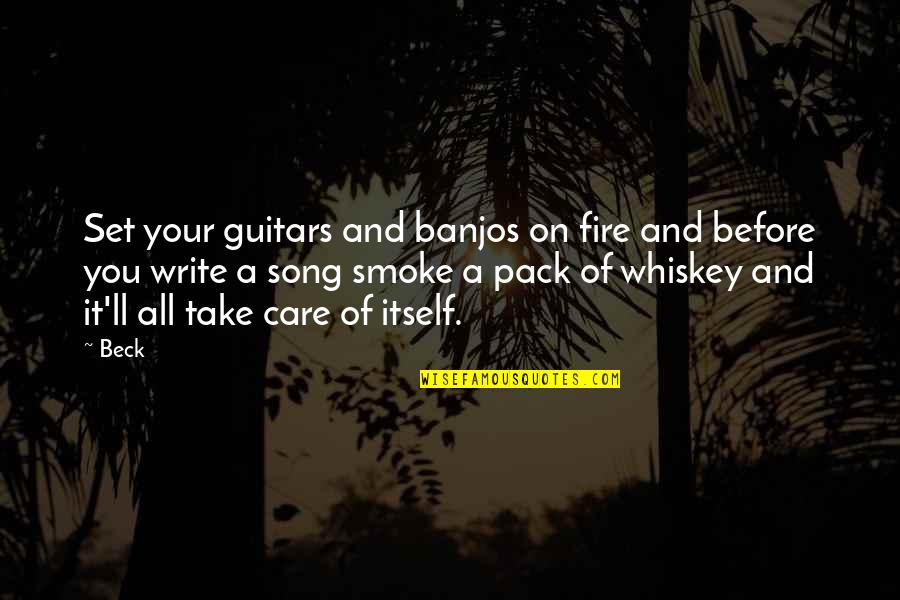 Smoke And Fire Quotes By Beck: Set your guitars and banjos on fire and