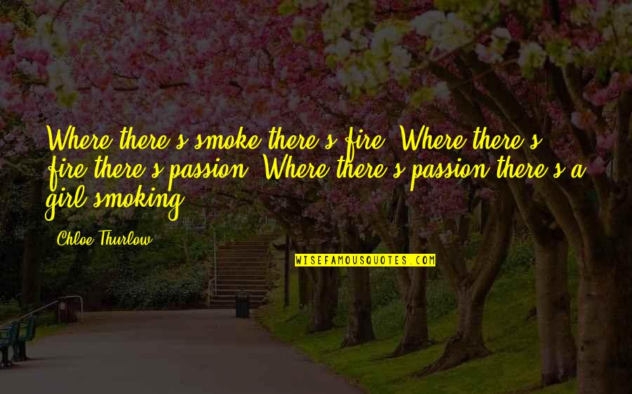 Smoke And Fire Quotes By Chloe Thurlow: Where there's smoke there's fire. Where there's fire
