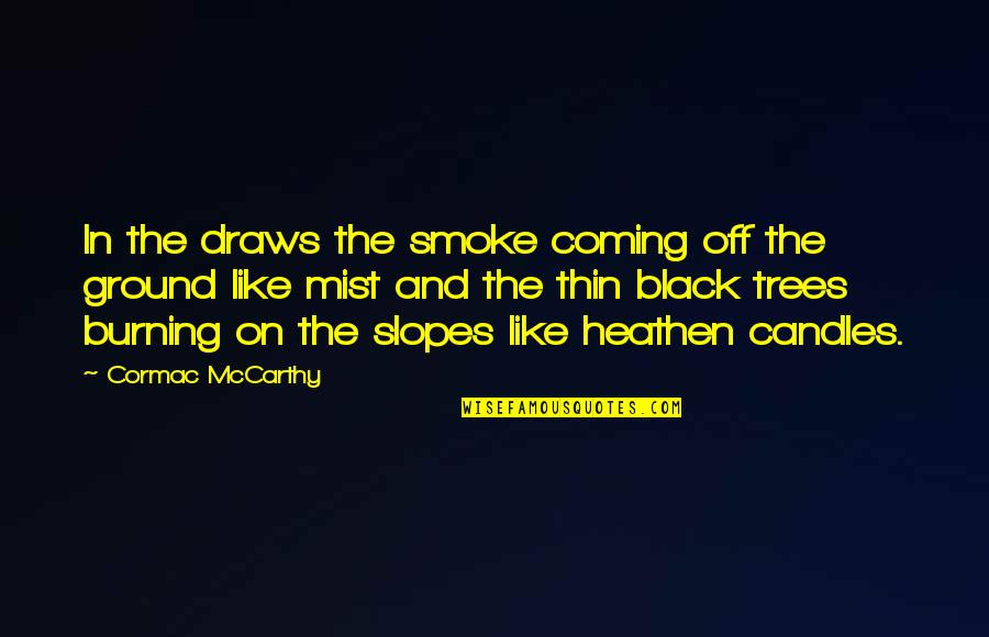 Smoke And Fire Quotes By Cormac McCarthy: In the draws the smoke coming off the