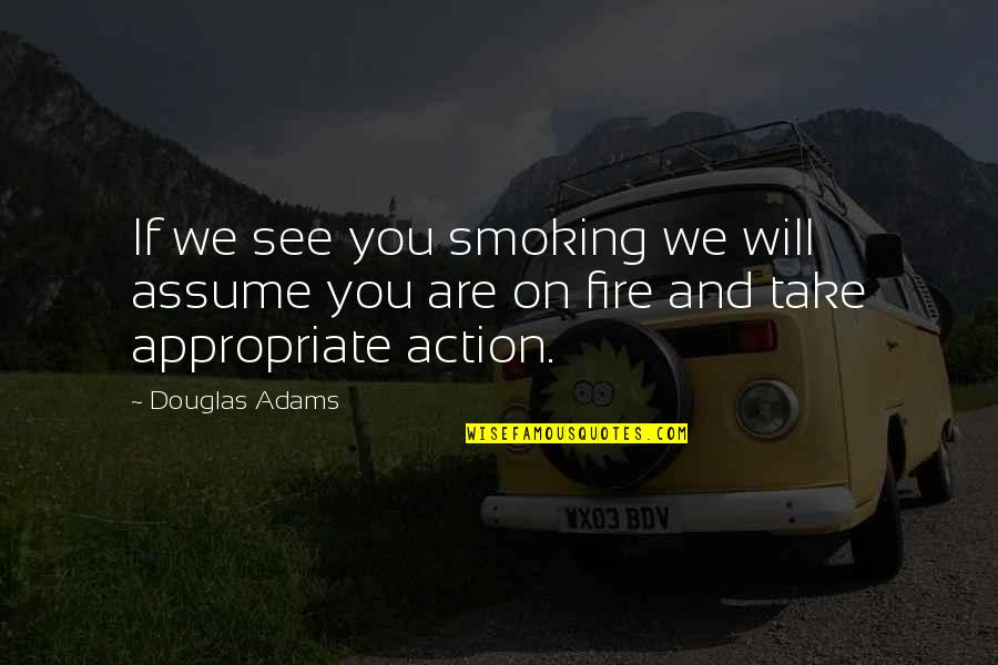 Smoke And Fire Quotes By Douglas Adams: If we see you smoking we will assume