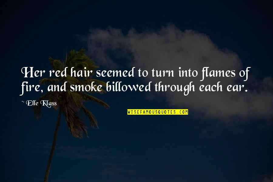 Smoke And Fire Quotes By Elle Klass: Her red hair seemed to turn into flames