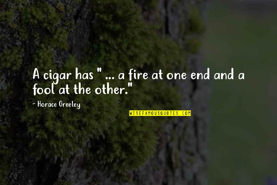 "Smoke And Fire Quotes By Horace Greeley: A cigar has "" ... a fire at"