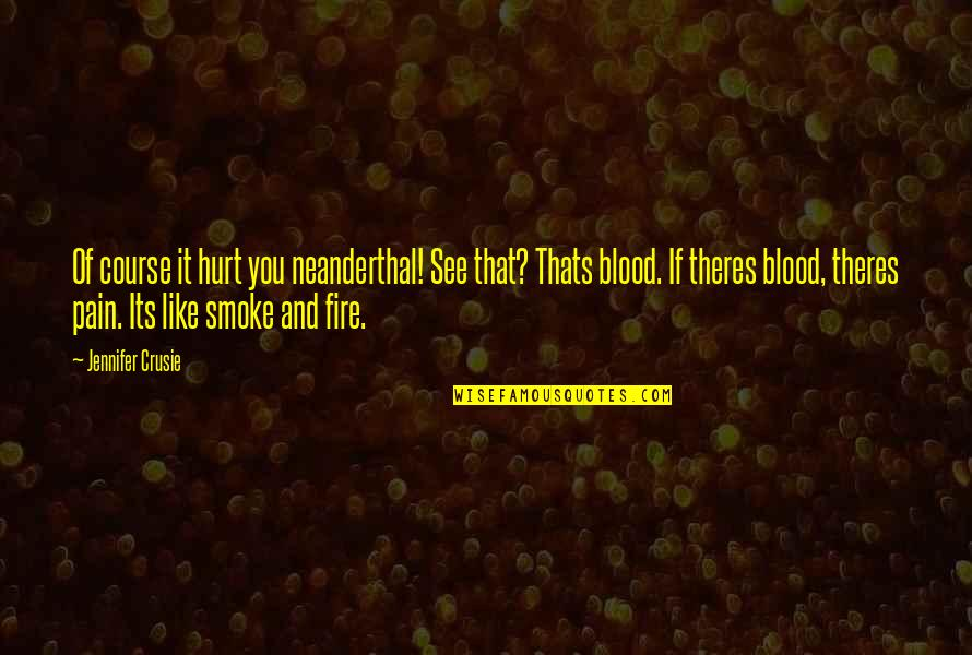 Smoke And Fire Quotes By Jennifer Crusie: Of course it hurt you neanderthal! See that?
