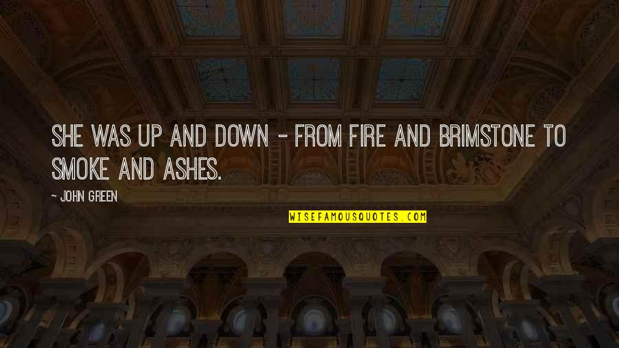 Smoke And Fire Quotes By John Green: She was up and down - from fire