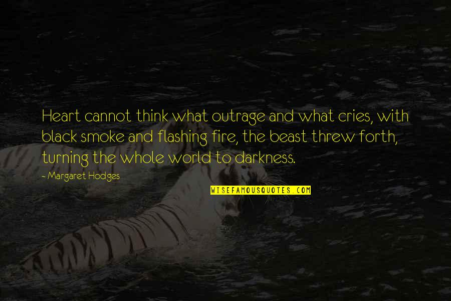 Smoke And Fire Quotes By Margaret Hodges: Heart cannot think what outrage and what cries,