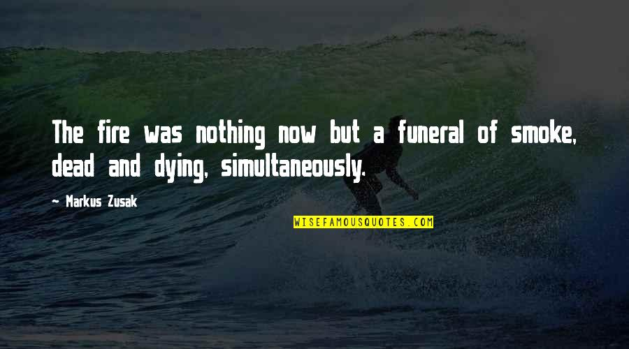 Smoke And Fire Quotes By Markus Zusak: The fire was nothing now but a funeral