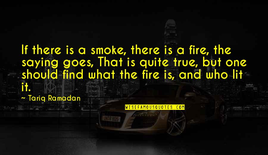 Smoke And Fire Quotes By Tariq Ramadan: If there is a smoke, there is a