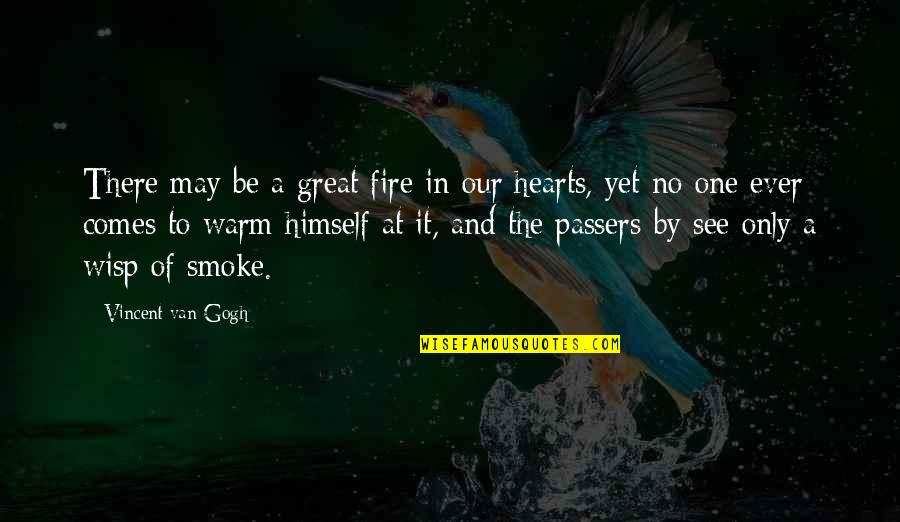 Smoke And Fire Quotes By Vincent Van Gogh: There may be a great fire in our