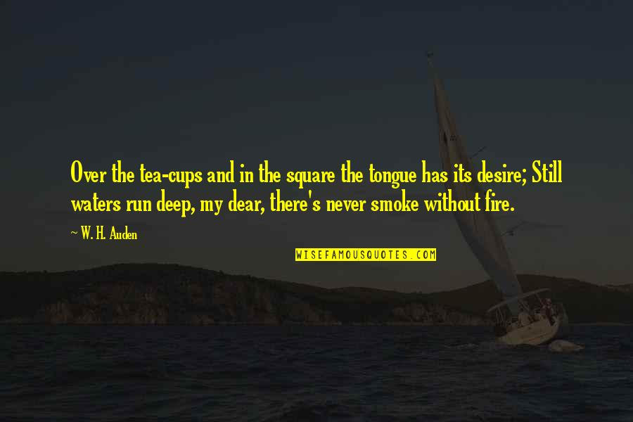 Smoke And Fire Quotes By W. H. Auden: Over the tea-cups and in the square the