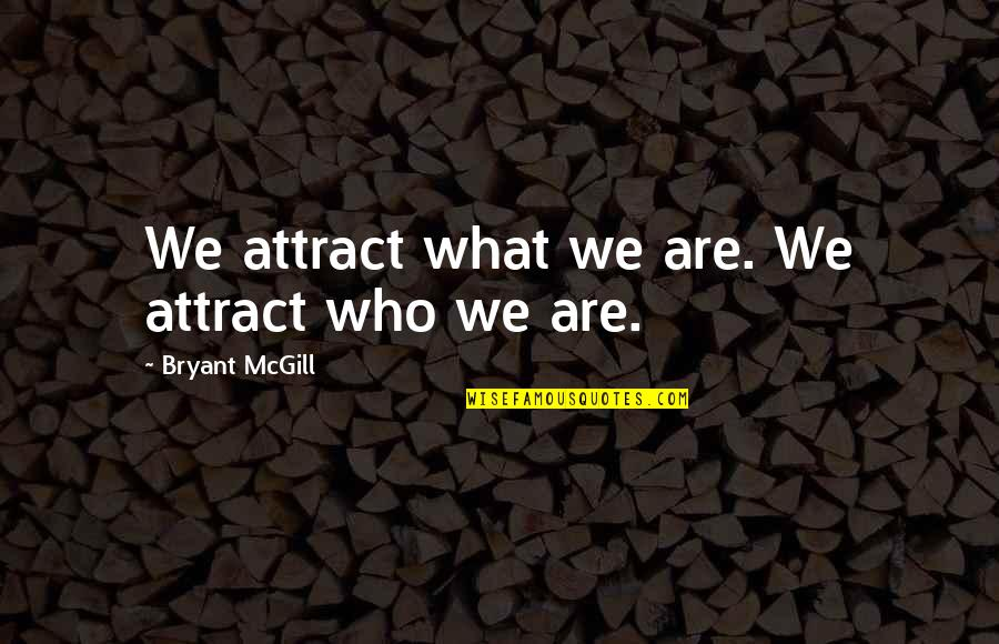 Smokefoot Quotes By Bryant McGill: We attract what we are. We attract who